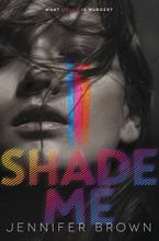 Shade Me Hardcover  by Jennifer Brown