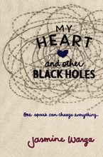 My Heart and Other Black Holes Hardcover  by Jasmine Warga