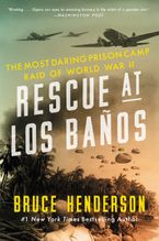 Bruce Henderson - Rescue At Los Banos: The Most Daring Prison Camp Raid Of World War II
