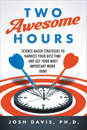 Cover image - Two Awesome Hours: Science-Based Strategies to Harness Your Best Time and Get Your Most Important Work Done
