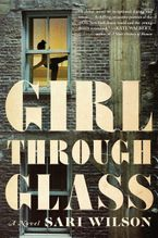 Girl Through Glass Hardcover  by Sari Wilson