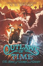Outlaws of Time #2: The Song of Glory and Ghost - N. D. Wilson