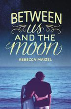Between Us and the Moon Hardcover  by Rebecca Maizel