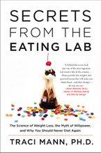 Book cover image: Secrets From the Eating Lab: The Science of Weight Loss, the Myth of Willpower, and Why You Should Never Diet Again