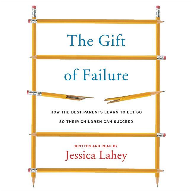 The Gift of Failure - Jessica Lahey - Digital Audiobook