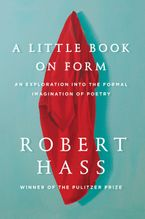 A Little Book on Form Hardcover  by Robert Hass