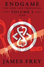 Endgame: The Zero Line Chronicles Volume 2: Feed eBook  by James Frey