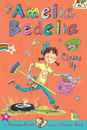 Amelia Bedelia Chapter Book #6: Amelia Bedelia Cleans Up Hardcover  by Herman Parish