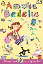 Amelia Bedelia Chapter Book #9: Amelia Bedelia on the Job