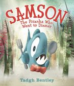 Samson: The Piranha Who Went to Dinner Hardcover  by Tadgh Bentley