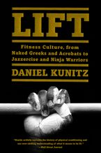 Book cover image: Lift: Fitness Culture, from Naked Greeks and Acrobats to Jazzercise and Ninja Warriors