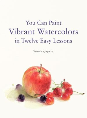 You Can Paint Vibrant Watercolors in Twelve Easy Lessons book image