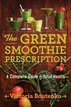 The Green Smoothie Prescription Hardcover  by Victoria Boutenko