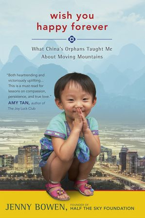 WISH YOU HAPPY FOREVER INTL:WHAT CHINA'S ORPHANS TAUGHT ME ABOUT