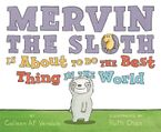 Mervin the Sloth Is About to Do the Best Thing in the World Hardcover  by Colleen AF Venable