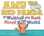 Amy the Red Panda Is Writing the Best Story in the World Hardcover  by Colleen AF Venable