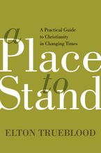 A Place to Stand eBook  by Elton Trueblood