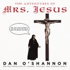 The Adventures of Mrs. Jesus Paperback  by Dan O'Shannon