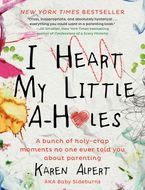 I Heart My Little A-Holes Hardcover  by Karen Alpert