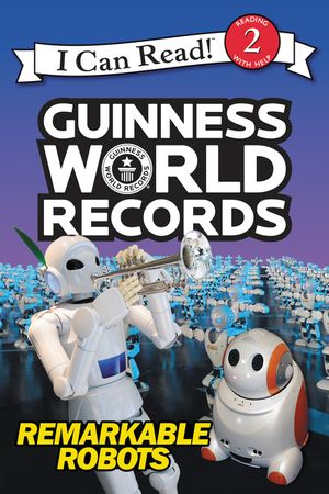 Guinness World Records: Remarkable Robots book image