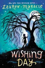 Wishing Day Hardcover  by Lauren Myracle