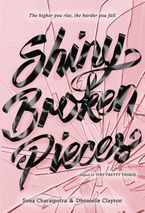 Shiny Broken Pieces: A Tiny Pretty Things Novel Hardcover  by Sona Charaipotra