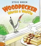 Woodpecker Wants a Waffle Hardcover  by Steve Breen