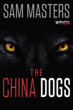 The China Dogs Paperback  by Sam Masters
