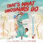That's What Dinosaurs Do Hardcover  by Jory John