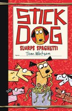 Stick Dog Slurps Spaghetti Hardcover  by Tom Watson