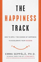 The Happiness Track Hardcover  by Emma Seppala