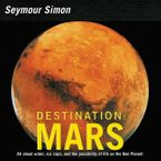 Destination: Mars Hardcover  by Seymour Simon