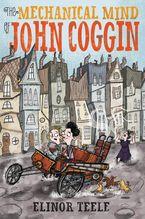 The Mechanical Mind of John Coggin Hardcover  by Elinor Teele