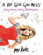 A Hot Glue Gun Mess Paperback  by Mr. Kate