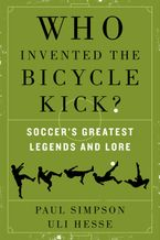 Who Invented the Bicycle Kick? Paperback  by Paul Simpson