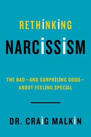 Book cover image: Rethinking Narcissism: The Bad-and Surprising Good-About Feeling Special