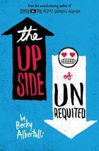 The Upside of Unrequited Hardcover  by Becky Albertalli