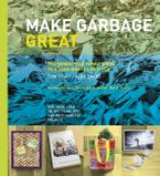 Make Garbage Great Hardcover  by Tom Szaky
