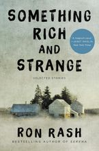 Something Rich and Strange Hardcover  by Ron Rash