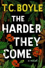 The Harder They Come Hardcover  by T.C. Boyle