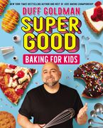 Super Good Baking for Kids Hardcover  by Duff Goldman