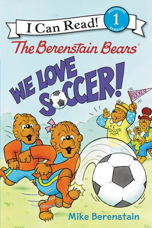 The Berenstain Bears: We Love Soccer!