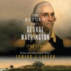 The Return of George Washington Downloadable audio file UBR by Edward J. Larson