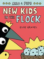 Arlo & Pips #3: New Kids in the Flock