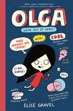 Olga: We're Out of Here! Hardcover  by Elise Gravel