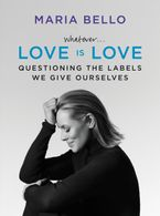 Whatever...Love Is Love Hardcover  by Maria Bello