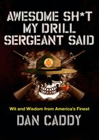 Awesome Sh*t My Drill Sergeant Said Hardcover  by Dan Caddy