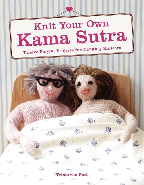 knit your own kama sutra trixie von purl paperback. Black Bedroom Furniture Sets. Home Design Ideas