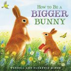 How to Be a Bigger Bunny Hardcover  by Florence Minor