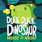 Duck, Duck, Dinosaur and the Noise at Night Hardcover  by Kallie George